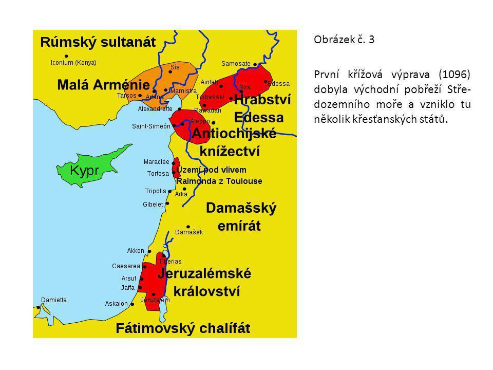 Obrázek č. 3 První křížová výprava (1096) dobyla východní pobřeží Stře- dozemního moře a vzniklo tu několik křesťanských států.