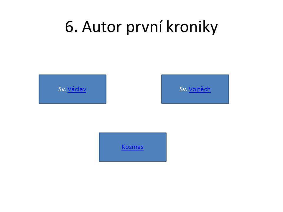 6. Autor první kroniky Kosmas Sv. VáclavVáclavSv. VojtěchVojtěch