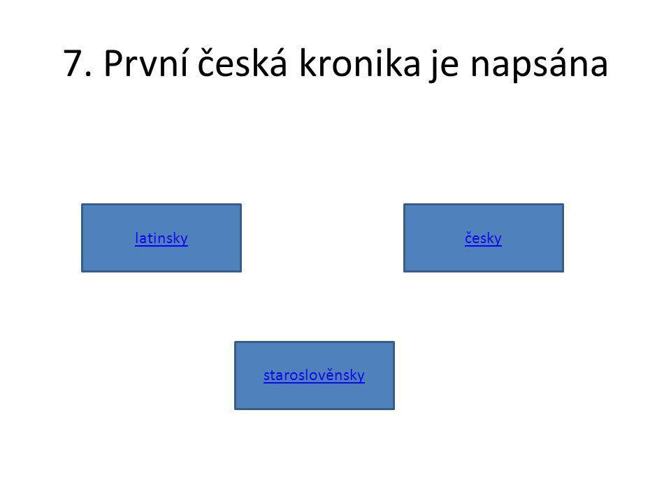 7. První česká kronika je napsána staroslověnsky latinskyčesky