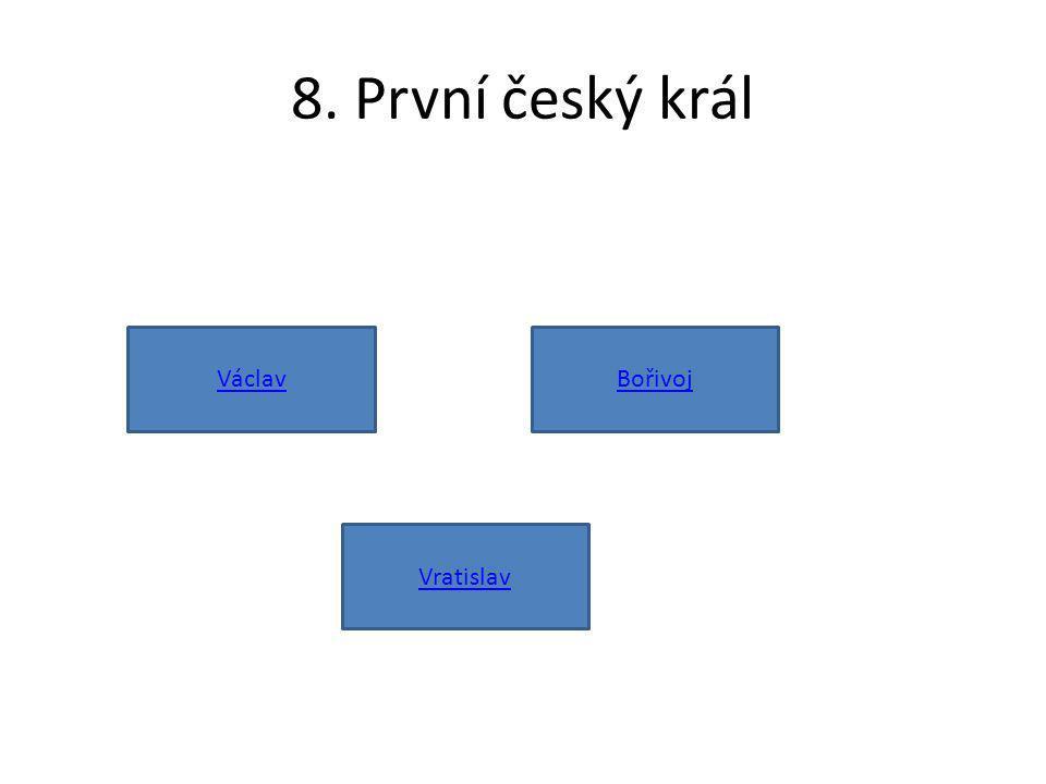8. První český král Václav Vratislav Bořivoj