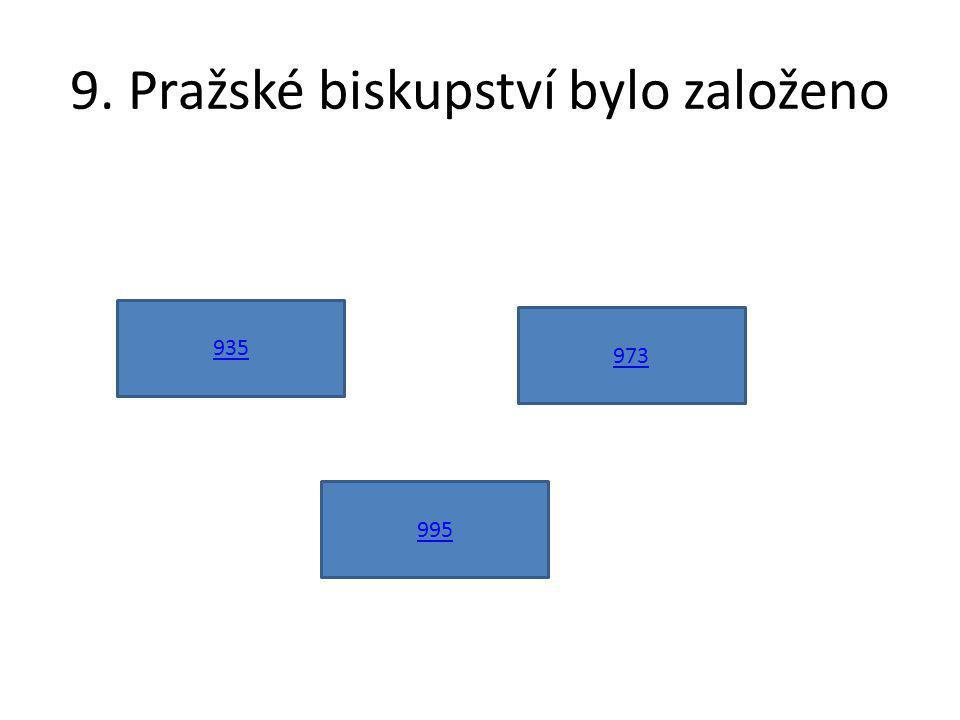 9. Pražské biskupství bylo založeno 935 995 973