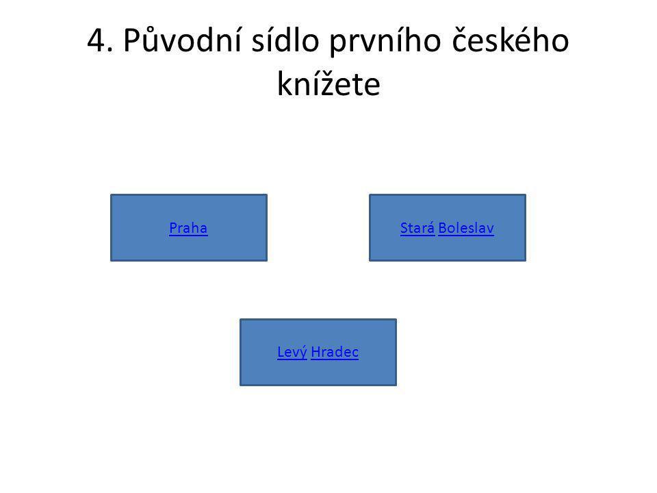 4. Původní sídlo prvního českého knížete Praha LevýLevý HradecHradec StaráStará BoleslavBoleslav