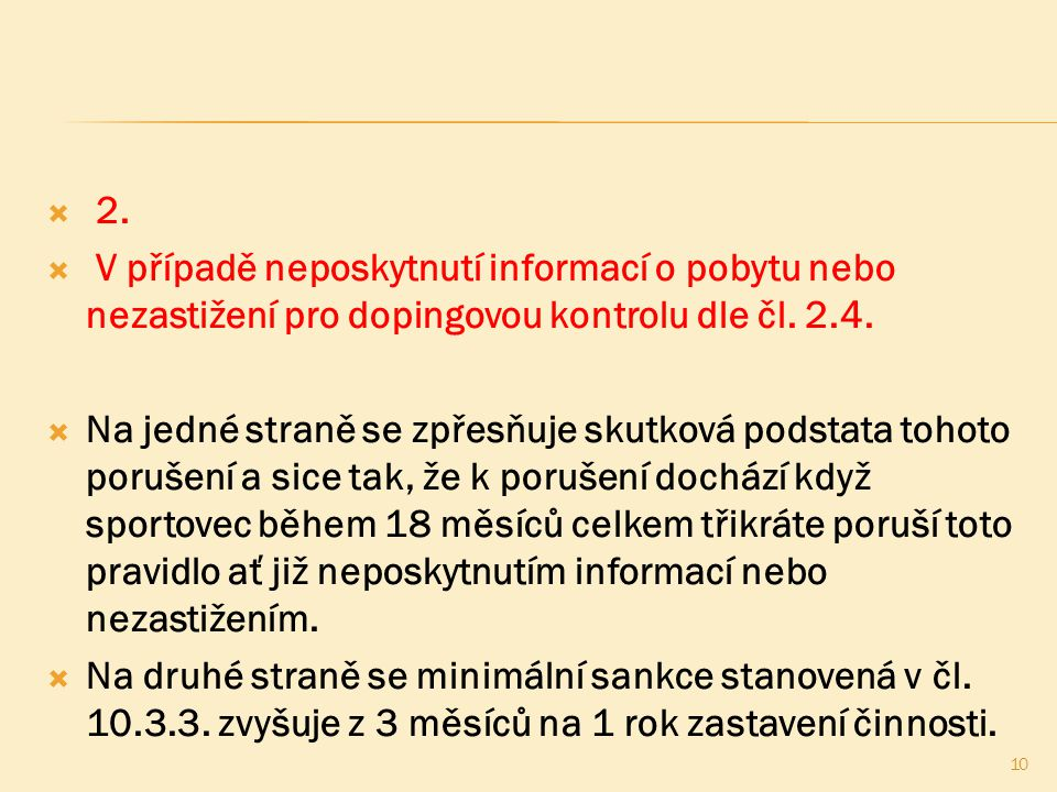  2.  V případě neposkytnutí informací o pobytu nebo nezastižení pro dopingovou kontrolu dle čl. 2.4.  Na jedné straně se zpřesňuje skutková podstat
