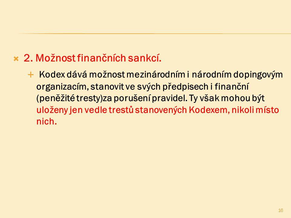  2. Možnost finančních sankcí.  Kodex dává možnost mezinárodním i národním dopingovým organizacím, stanovit ve svých předpisech i finanční (peněžité