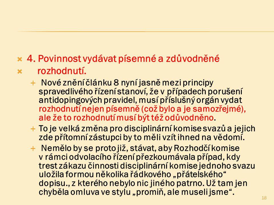  4. Povinnost vydávat písemné a zdůvodněné  rozhodnutí.  Nové znění článku 8 nyní jasně mezi principy spravedlivého řízení stanoví, že v případech