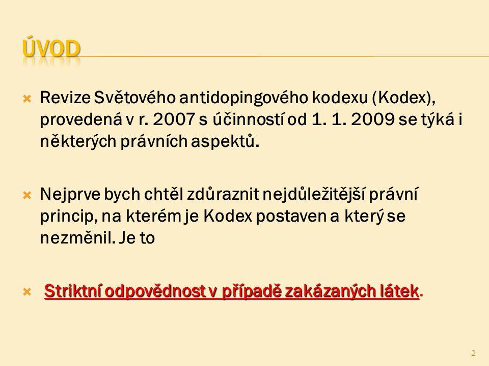  Revize Světového antidopingového kodexu (Kodex), provedená v r. 2007 s účinností od 1. 1. 2009 se týká i některých právních aspektů.  Nejprve bych