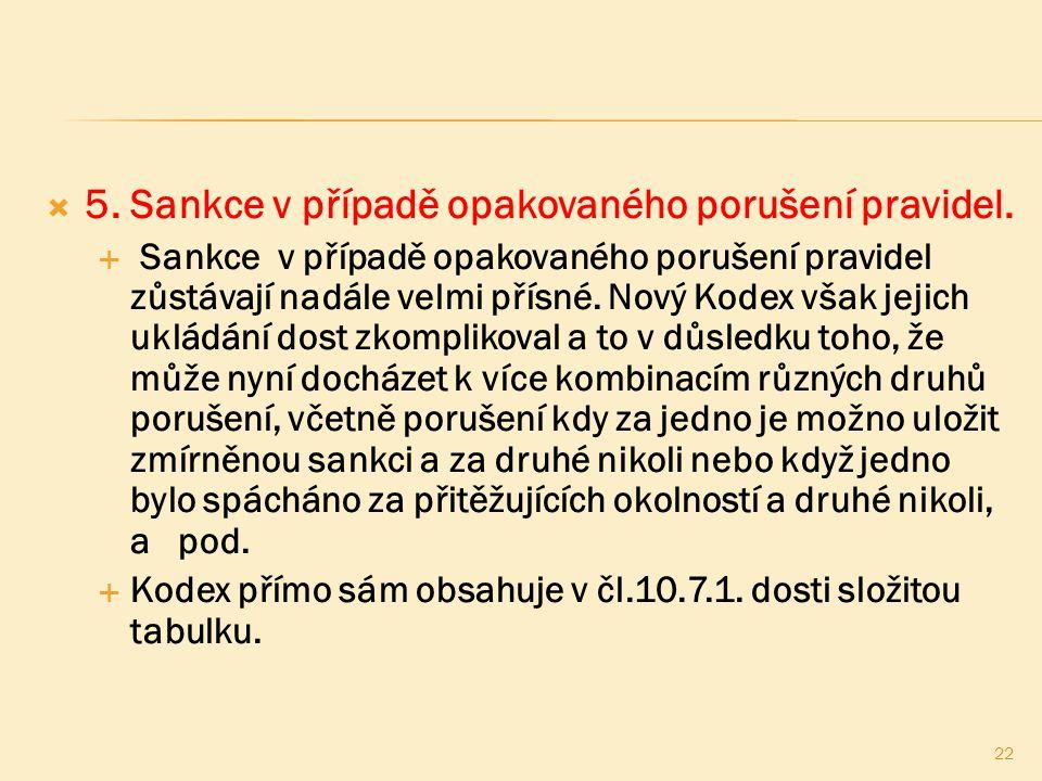  5. Sankce v případě opakovaného porušení pravidel.  Sankce v případě opakovaného porušení pravidel zůstávají nadále velmi přísné. Nový Kodex však j