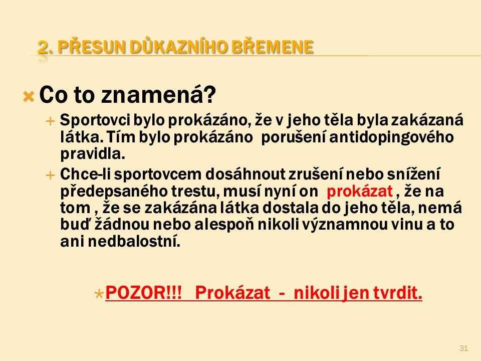  Co to znamená?  Sportovci bylo prokázáno, že v jeho těla byla zakázaná látka. Tím bylo prokázáno porušení antidopingového pravidla.  Chce-li sport