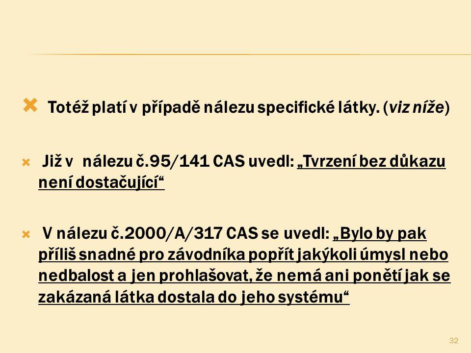 """ Totéž platí v případě nálezu specifické látky. (viz níže)  Již v nálezu č.95/141 CAS uvedl: """"Tvrzení bez důkazu není dostačující""""  V nálezu č.2000"""