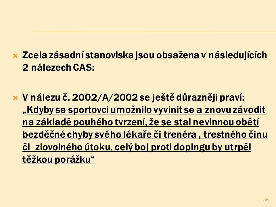 """ Zcela zásadní stanoviska jsou obsažena v následujících 2 nálezech CAS:  V nálezu č. 2002/A/2002 se ještě důrazněji praví: """"Kdyby se sportovci umožn"""