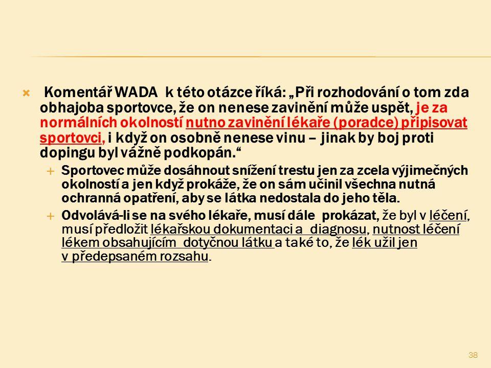 """ Komentář WADA k této otázce říká: """"Při rozhodování o tom zda obhajoba sportovce, že on nenese zavinění může uspět, je za normálních okolností nutno"""
