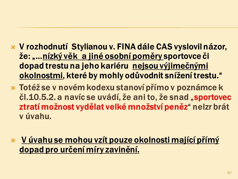 """ V rozhodnutí Stylianou v. FINA dále CAS vyslovil názor, že: """"…nízký věk a jiné osobní poměry sportovce či dopad trestu na jeho kariéru nejsou výjime"""