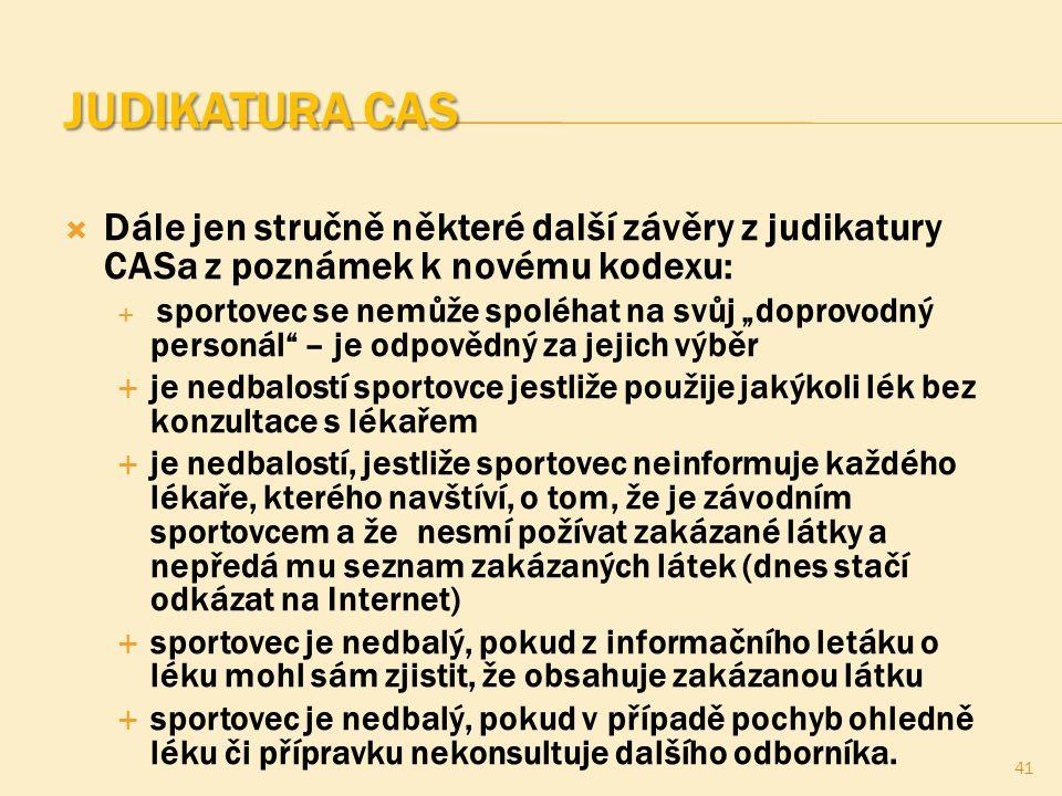 """JUDIKATURA CAS  Dále jen stručně některé další závěry z judikatury CASa z poznámek k novému kodexu:  sportovec se nemůže spoléhat na svůj """"doprovodn"""