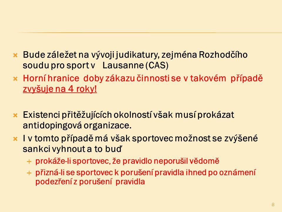  Bude záležet na vývoji judikatury, zejména Rozhodčího soudu pro sport v Lausanne (CAS)  Horní hranice doby zákazu činnosti se v takovém případě zvy