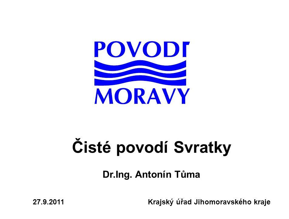 Čisté povodí Svratky Dr.Ing. Antonín Tůma 27.9.2011 Krajský úřad Jihomoravského kraje