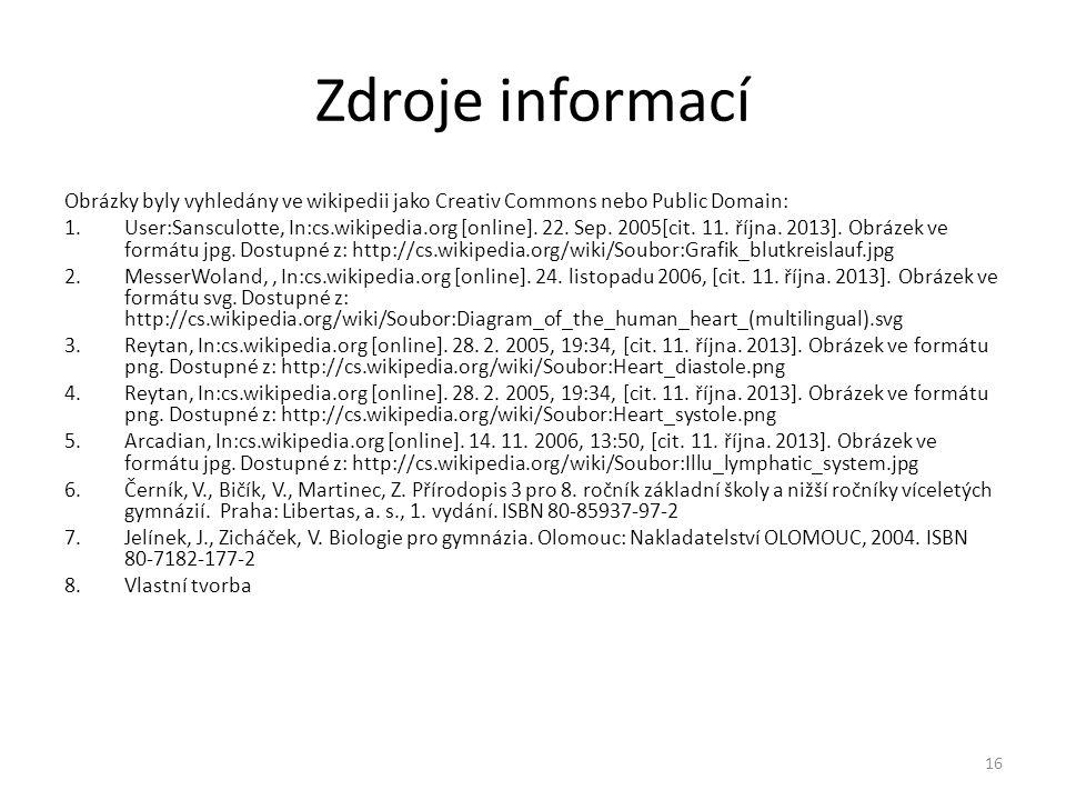 Zdroje informací Obrázky byly vyhledány ve wikipedii jako Creativ Commons nebo Public Domain: 1.User:Sansculotte, In:cs.wikipedia.org [online]. 22. Se