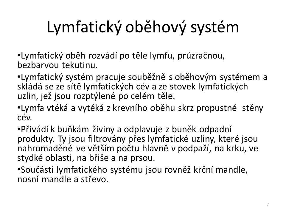 Lymfatický oběhový systém Lymfatický oběh rozvádí po těle lymfu, průzračnou, bezbarvou tekutinu. Lymfatický systém pracuje souběžně s oběhovým systéme
