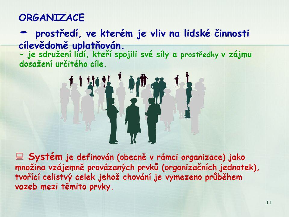 10 Systémové pojetí organizace V mnoha případech organizační praxe se ukazuje být výhodným posuzovat organizaci jako systém a souvislosti jejího chová