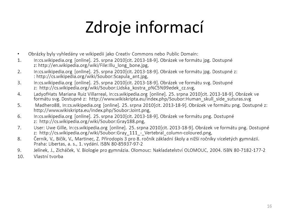 Zdroje informací Obrázky byly vyhledány ve wikipedii jako Creativ Commons nebo Public Domain: 1.In:cs.wikipedia.org [online]. 25. srpna 2010[cit. 2013
