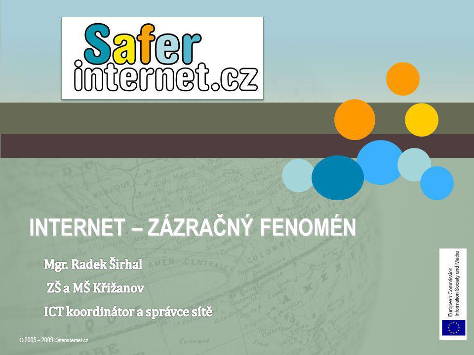 INTERNET – ZÁZRAČNÝ FENOMÉN © 2005 – 2009 Saferinternet.cz