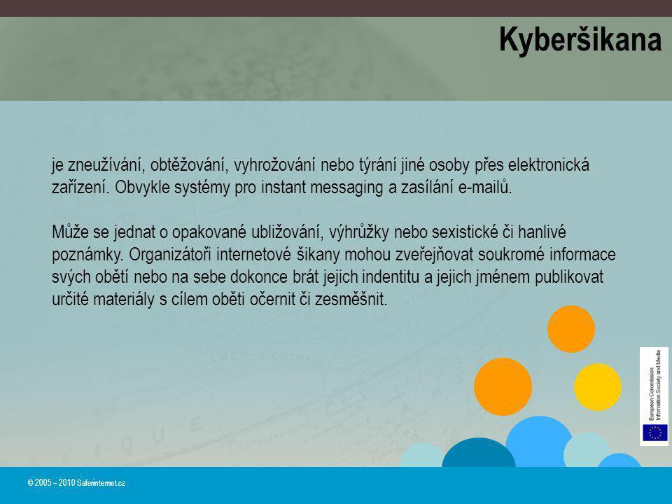 Kyberšikana © 2005 – 2010 Saferinternet.cz je zneužívání, obtěžování, vyhrožování nebo týrání jiné osoby přes elektronická zařízení. Obvykle systémy p