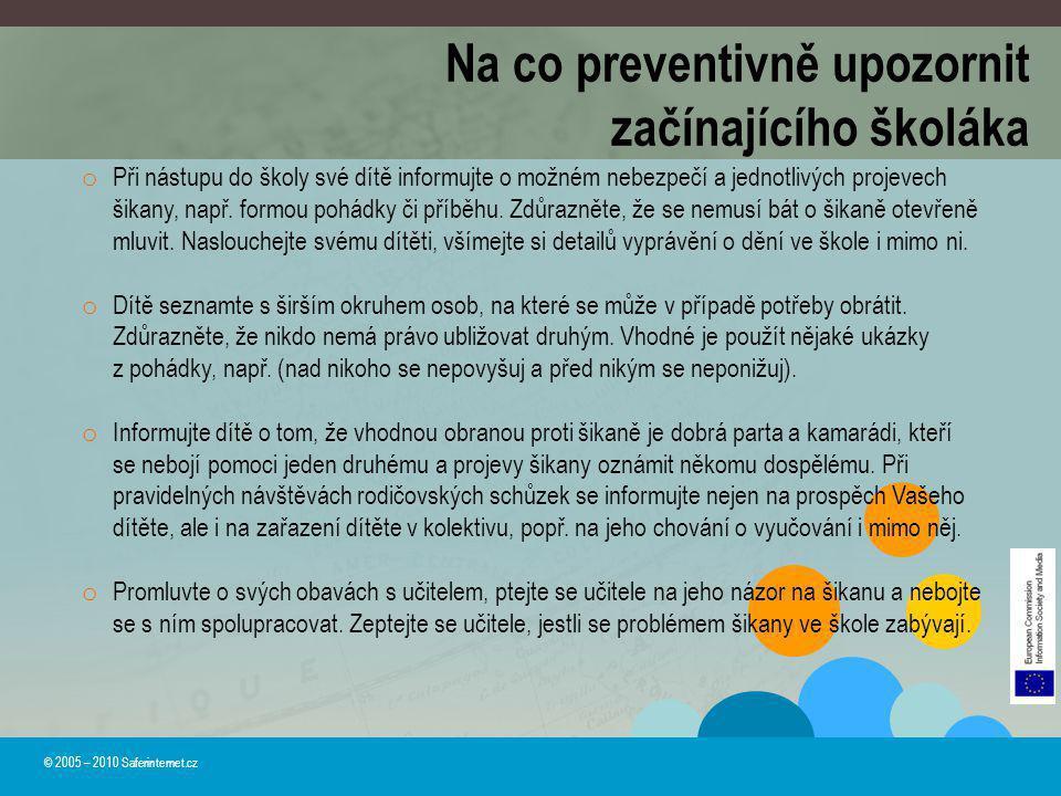 Na co preventivně upozornit začínajícího školáka © 2005 – 2010 Saferinternet.cz o Při nástupu do školy své dítě informujte o možném nebezpečí a jednot
