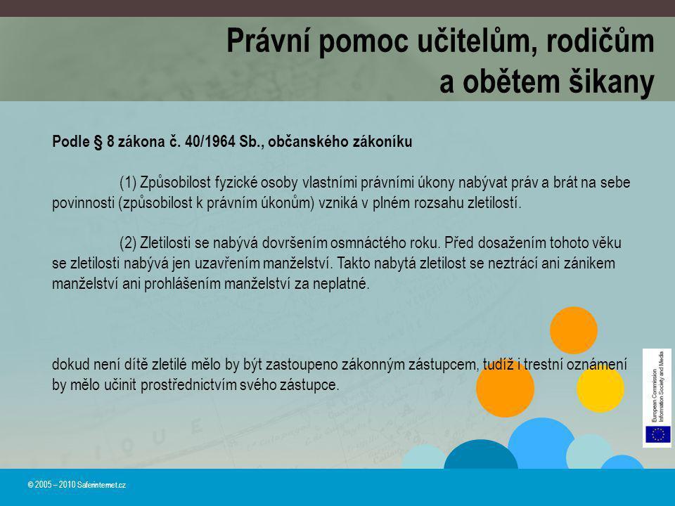 © 2005 – 2010 Saferinternet.cz Podle § 8 zákona č. 40/1964 Sb., občanského zákoníku (1) Způsobilost fyzické osoby vlastními právními úkony nabývat prá