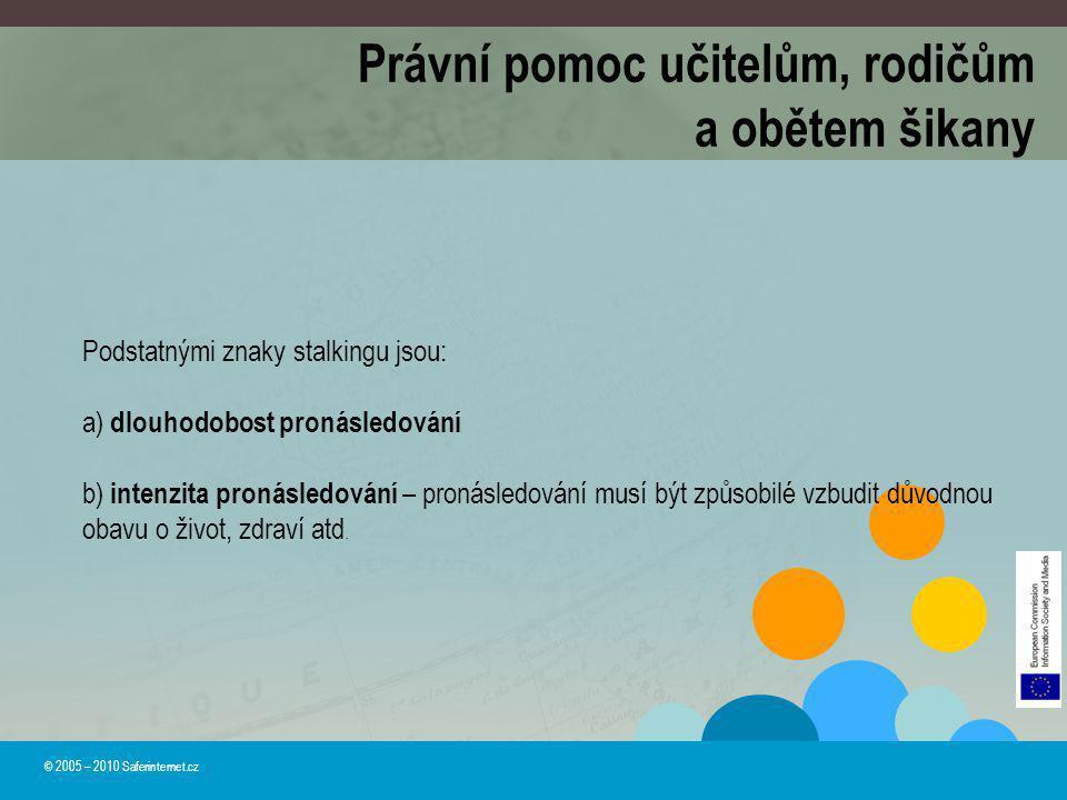 © 2005 – 2010 Saferinternet.cz Podstatnými znaky stalkingu jsou: a) dlouhodobost pronásledování b) intenzita pronásledování – pronásledování musí být