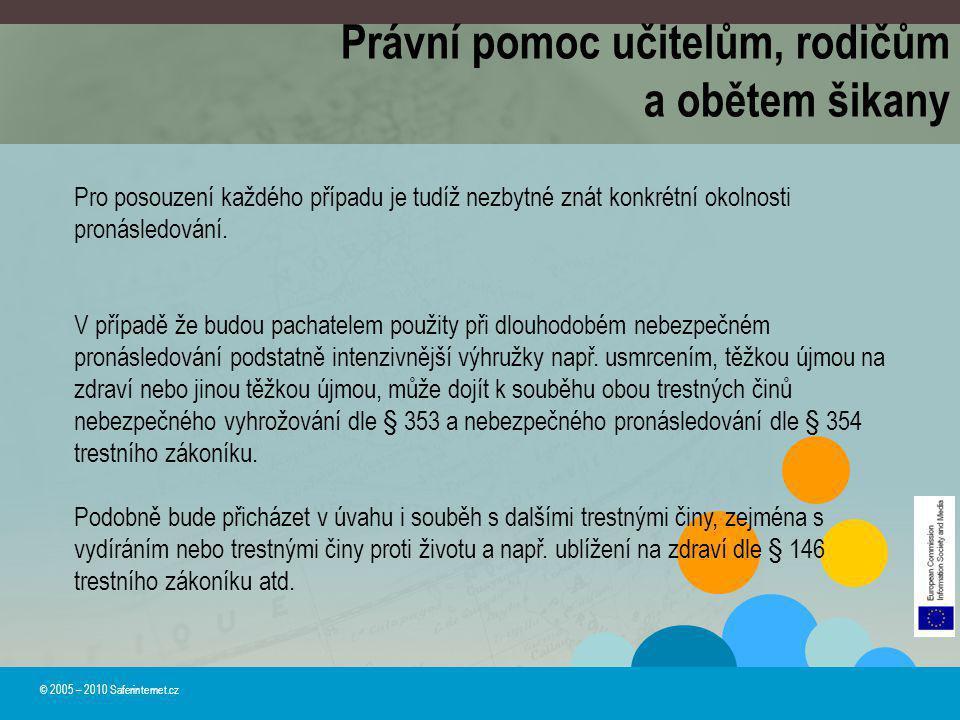 © 2005 – 2010 Saferinternet.cz Pro posouzení každého případu je tudíž nezbytné znát konkrétní okolnosti pronásledování. V případě že budou pachatelem