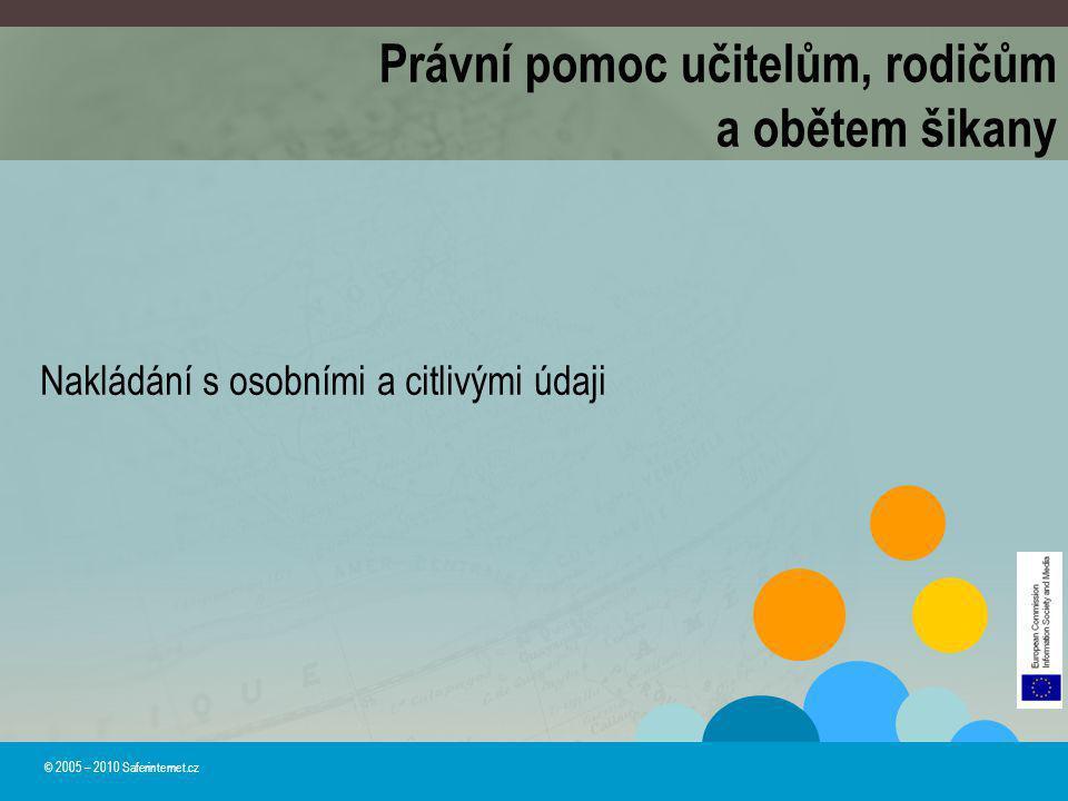 © 2005 – 2010 Saferinternet.cz Právní pomoc učitelům, rodičům a obětem šikany Nakládání s osobními a citlivými údaji