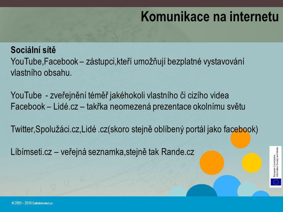 © 2005 – 2010 Saferinternet.cz Komunikace na internetu Sociální sítě YouTube,Facebook – zástupci,kteří umožňují bezplatné vystavování vlastního obsahu