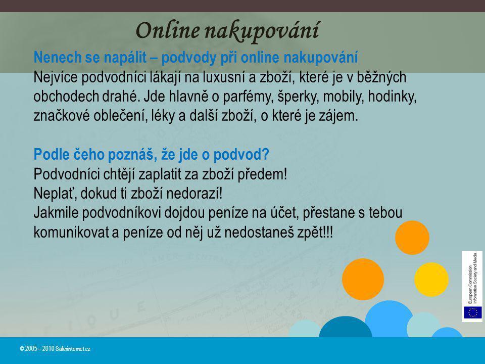 © 2005 – 2010 Saferinternet.cz Online nakupování Nenech se napálit – podvody při online nakupování Nejvíce podvodníci lákají na luxusní a zboží, které