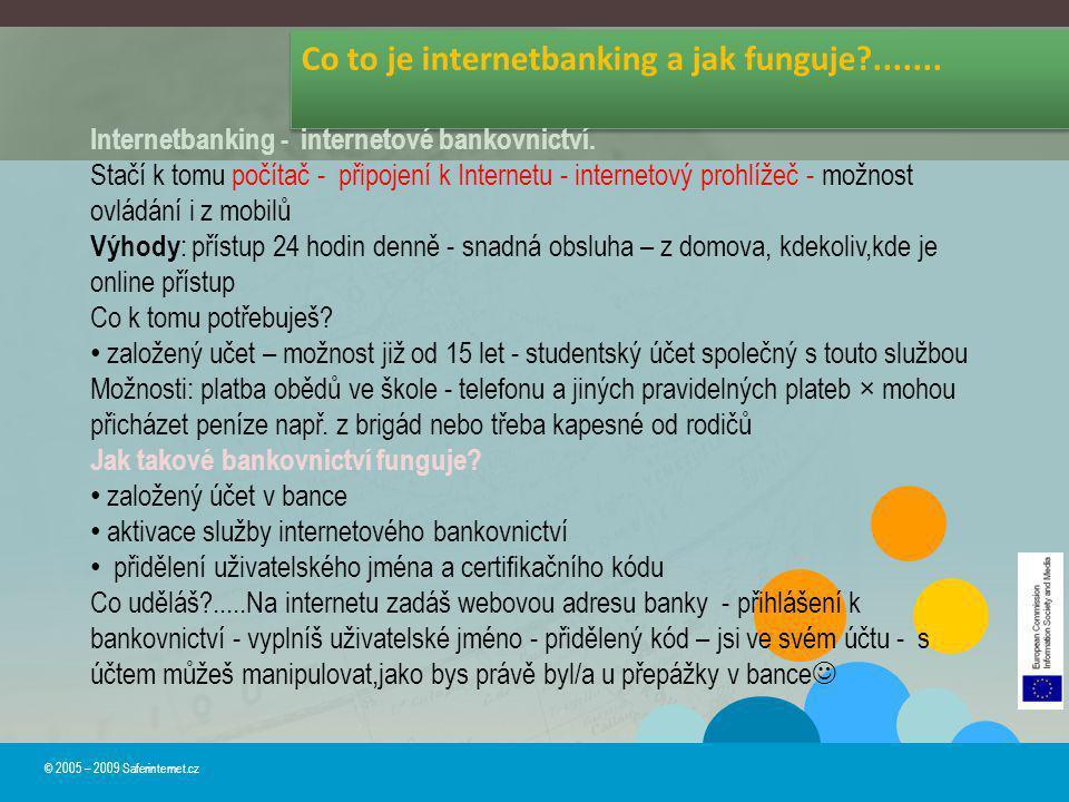Co to je internetbanking a jak funguje?....... © 2005 – 2009 Saferinternet.cz Internetbanking - internetové bankovnictví. Stačí k tomu počítač - připo