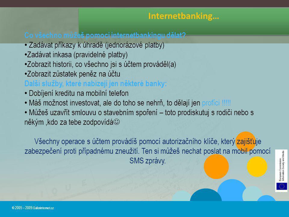 Internetbanking… © 2005 – 2009 Saferinternet.cz Co všechno můžeš pomocí internetbankingu dělat? Zadávat příkazy k úhradě (jednorázové platby) Zadávat