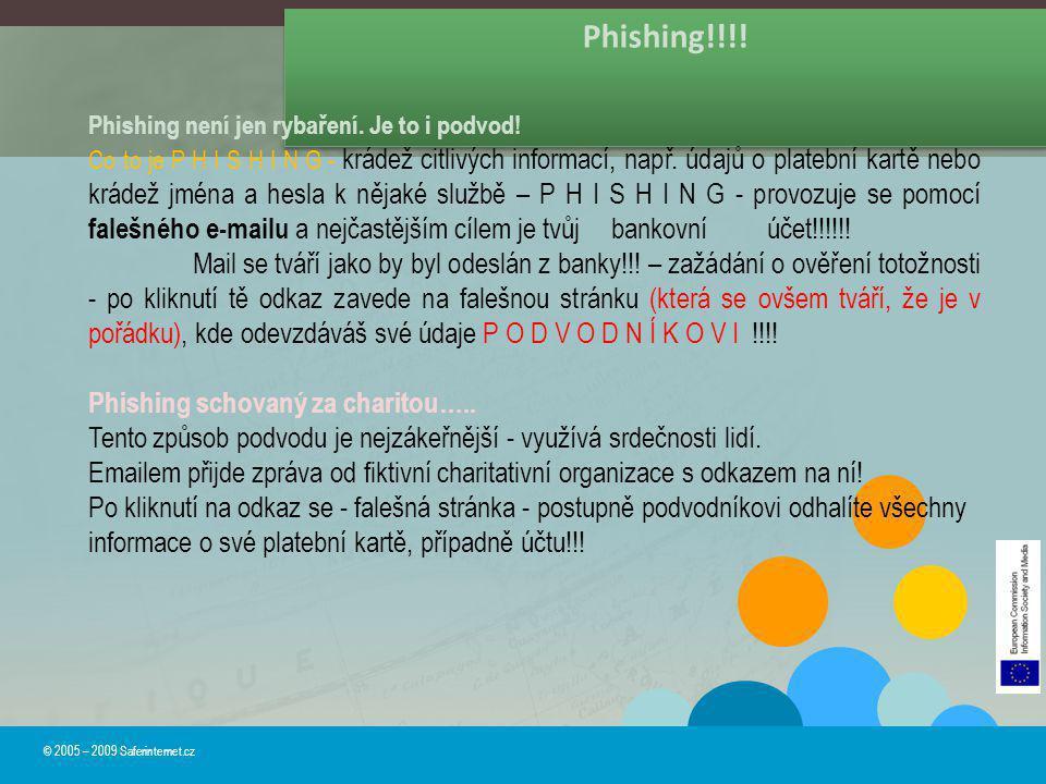Phishing!!!! © 2005 – 2009 Saferinternet.cz Phishing není jen rybaření. Je to i podvod! Co to je P H I S H I N G - krádež citlivých informací, např. ú