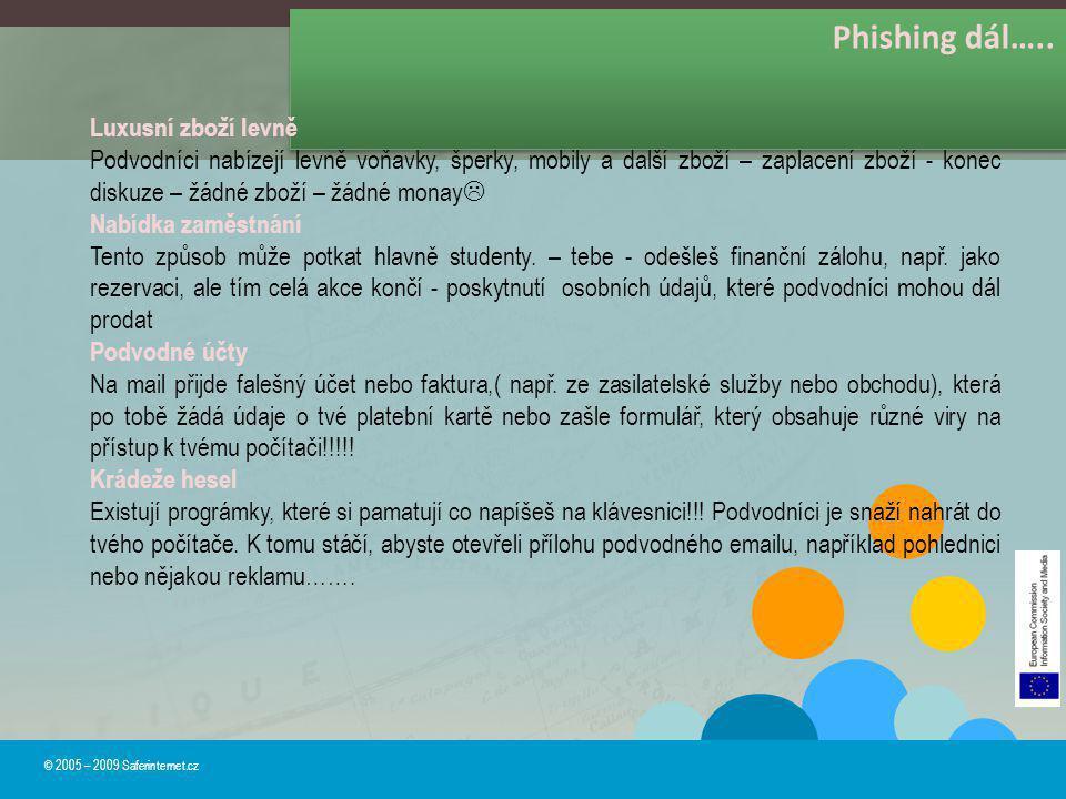 Phishing dál….. © 2005 – 2009 Saferinternet.cz Luxusní zboží levně Podvodníci nabízejí levně voňavky, šperky, mobily a další zboží – zaplacení zboží -