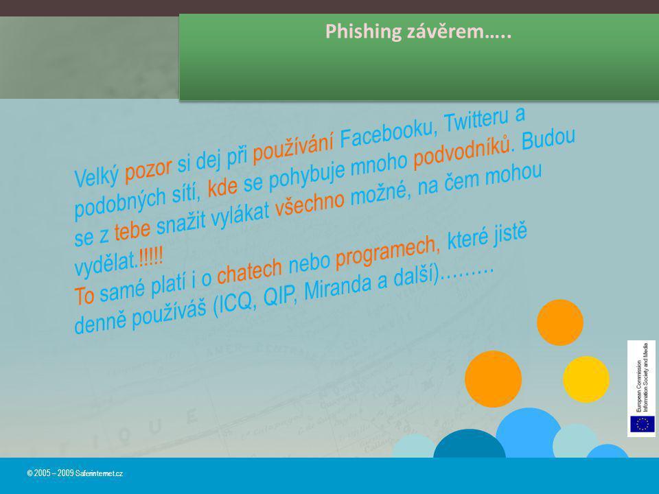 Phishing závěrem….. © 2005 – 2009 Saferinternet.cz