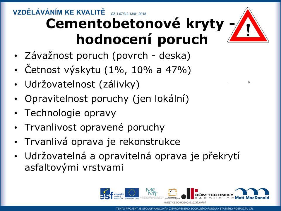 Cementobetonové kryty - hodnocení poruch Závažnost poruch (povrch - deska) Četnost výskytu (1%, 10% a 47%) Udržovatelnost (zálivky) Opravitelnost poru