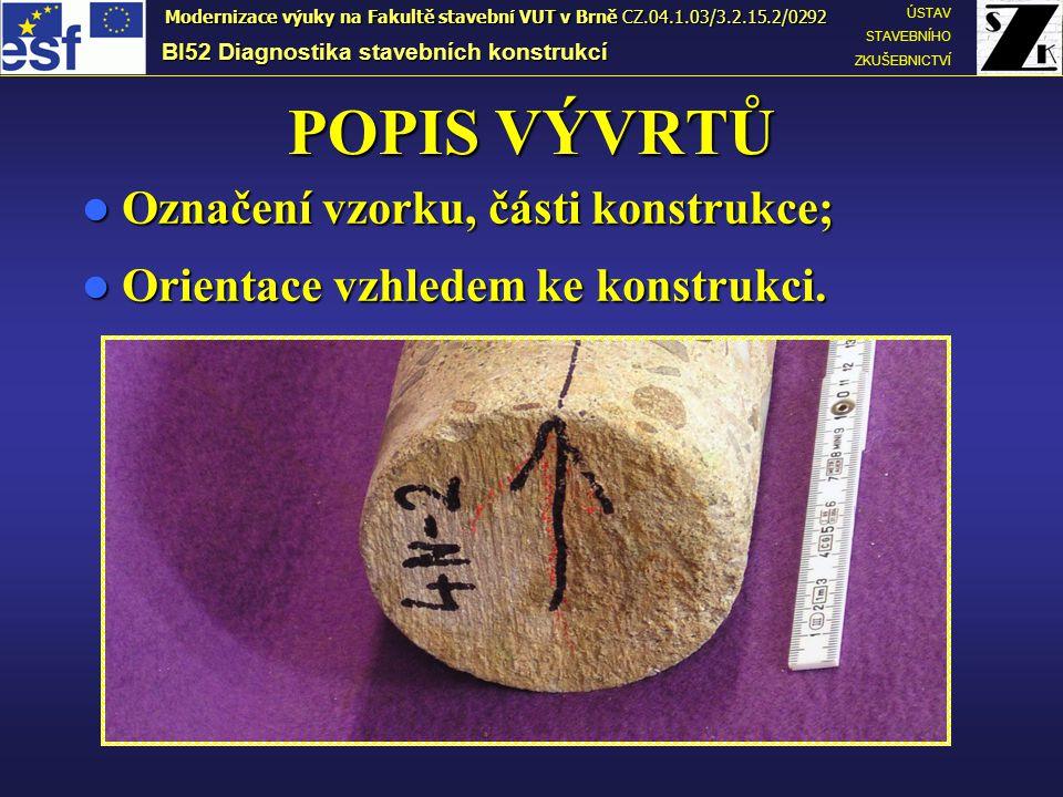 POPIS VÝVRTŮ Označení vzorku, části konstrukce; Označení vzorku, části konstrukce; Orientace vzhledem ke konstrukci. Orientace vzhledem ke konstrukci.