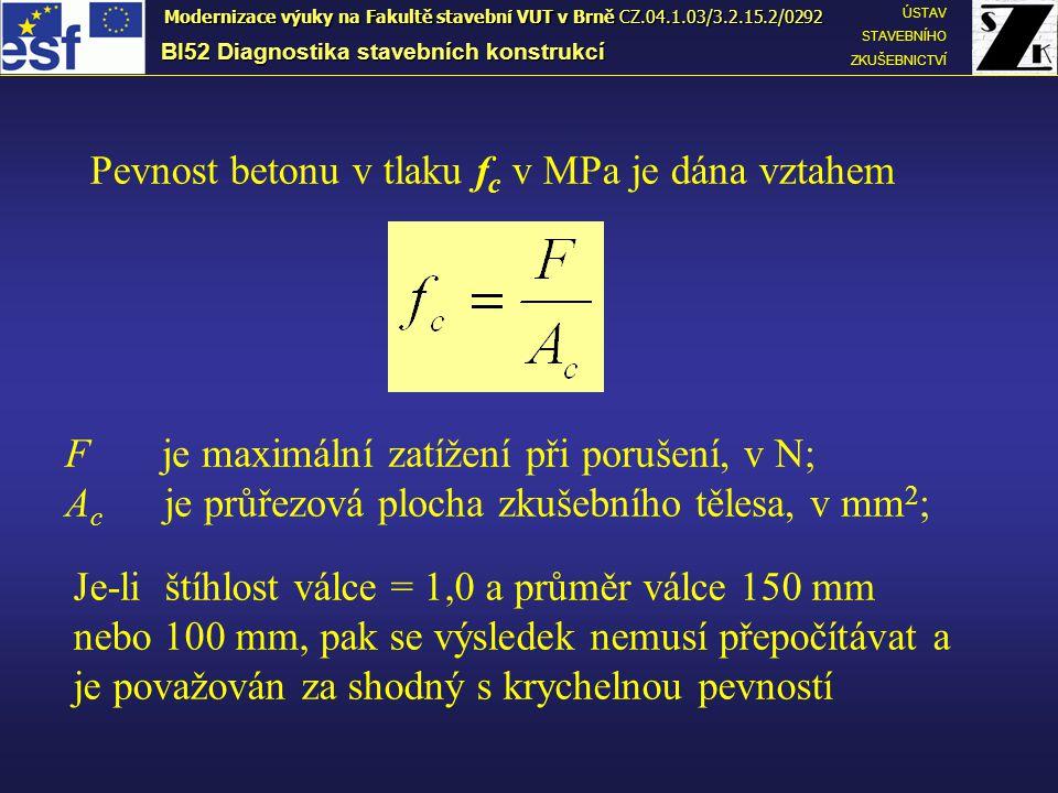 Pevnost betonu v tlaku f c v MPa je dána vztahem F je maximální zatížení při porušení, v N; A c je průřezová plocha zkušebního tělesa, v mm 2 ; Je-li