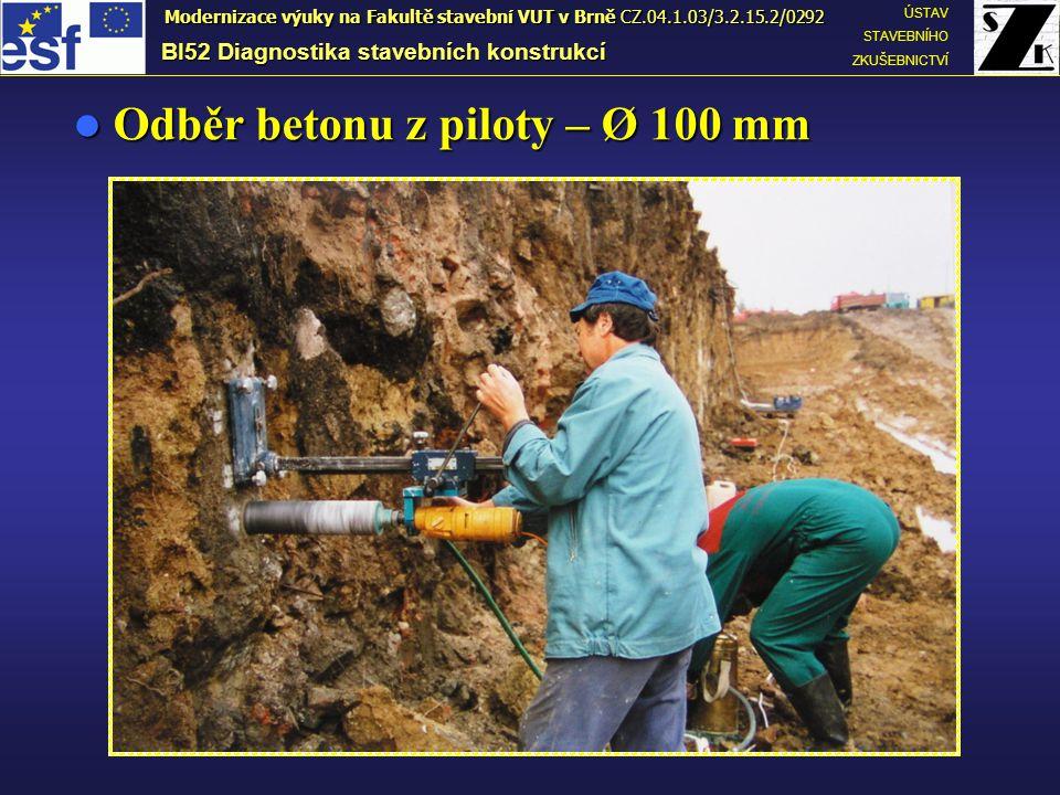 Odběr betonu z piloty – Ø 100 mm Odběr betonu z piloty – Ø 100 mm BI52 Diagnostika stavebních konstrukcí ÚSTAV STAVEBNÍHO ZKUŠEBNICTVÍ Modernizace výu