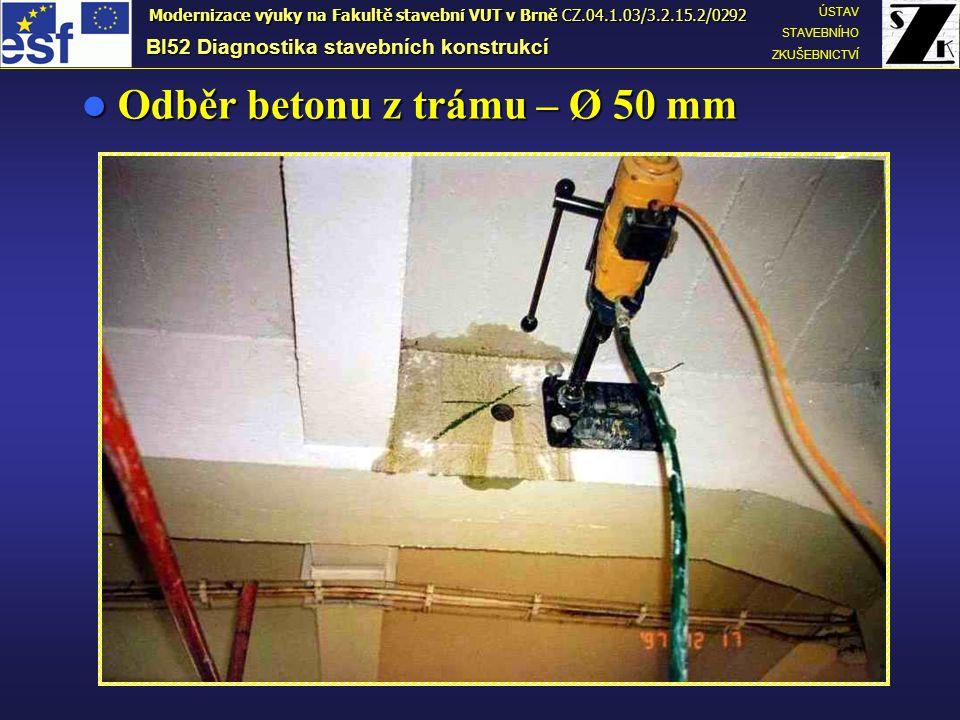 Odběr betonu z trámu – Ø 50 mm Odběr betonu z trámu – Ø 50 mm BI52 Diagnostika stavebních konstrukcí ÚSTAV STAVEBNÍHO ZKUŠEBNICTVÍ Modernizace výuky n