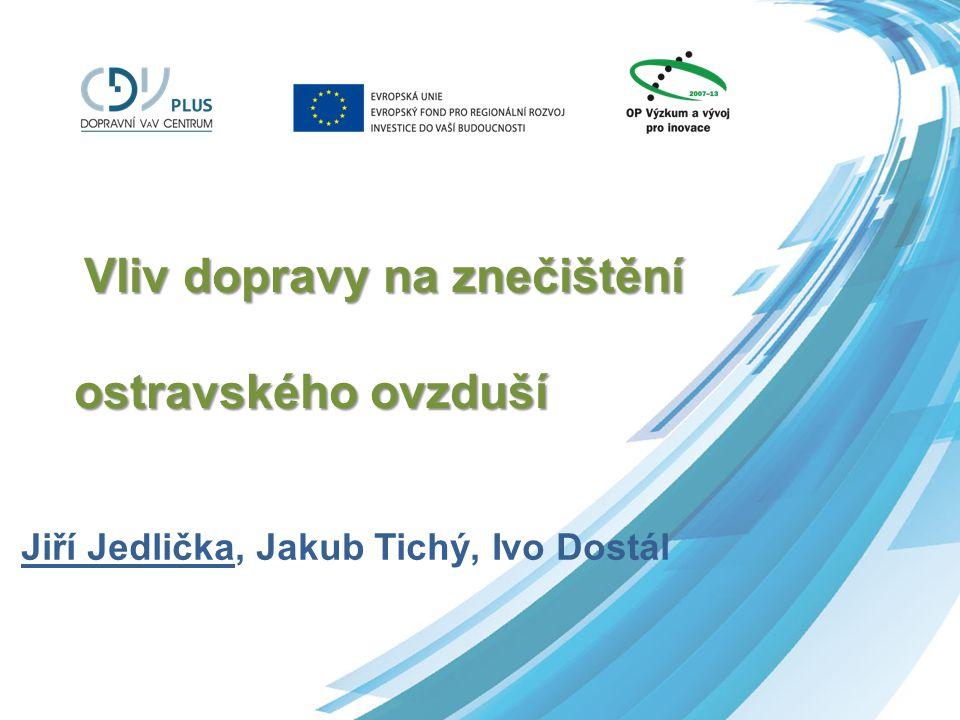 Vliv dopravy na znečištění ostravského ovzduší Jiří Jedlička, Jakub Tichý, Ivo Dostál