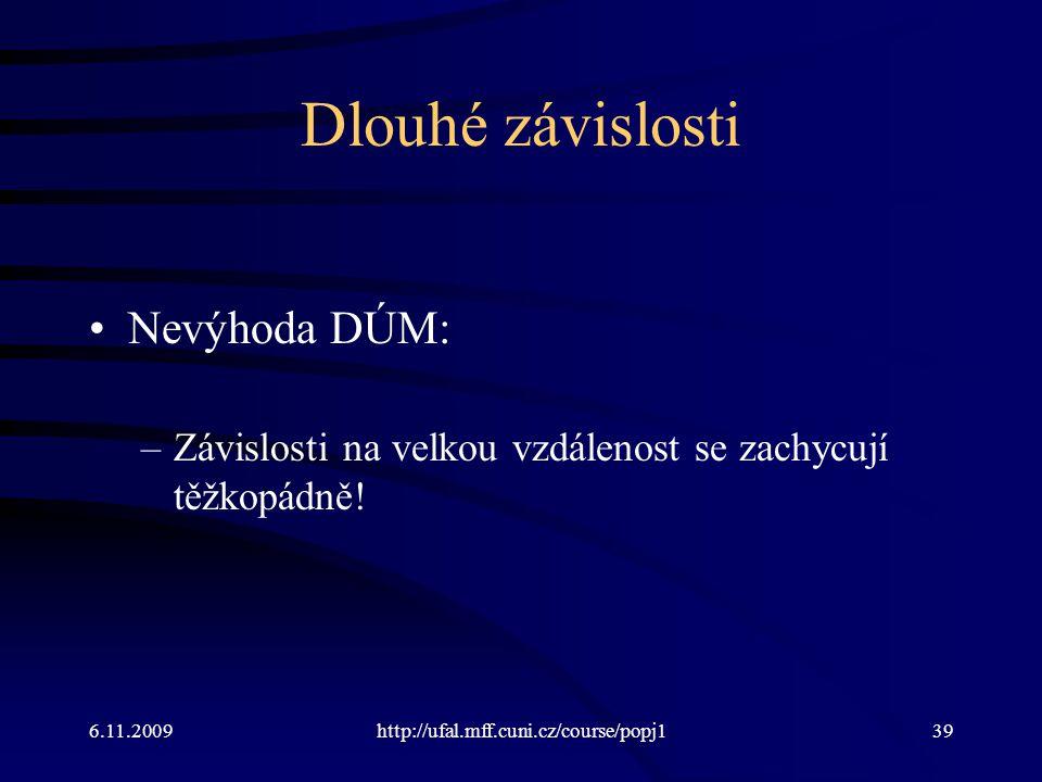 6.11.2009http://ufal.mff.cuni.cz/course/popj139 Dlouhé závislosti Nevýhoda DÚM: –Závislosti na velkou vzdálenost se zachycují těžkopádně!