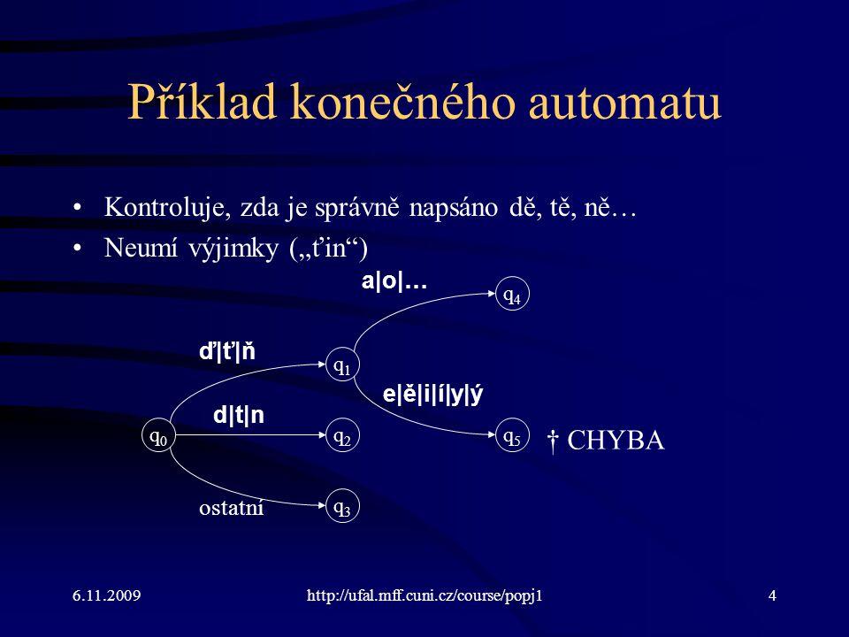 6.11.2009http://ufal.mff.cuni.cz/course/popj15 Příklad konečného automatu (dotažený, nová notace) Počáteční stav má index 1, ne 0 (zde tedy F 1 ).