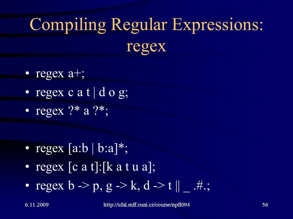 Compiling Regular Expressions: regex regex a+; regex c a t | d o g; regex ?* a ?*; regex [a:b | b:a]*; regex [c a t]:[k a t u a]; regex b -> p, g -> k