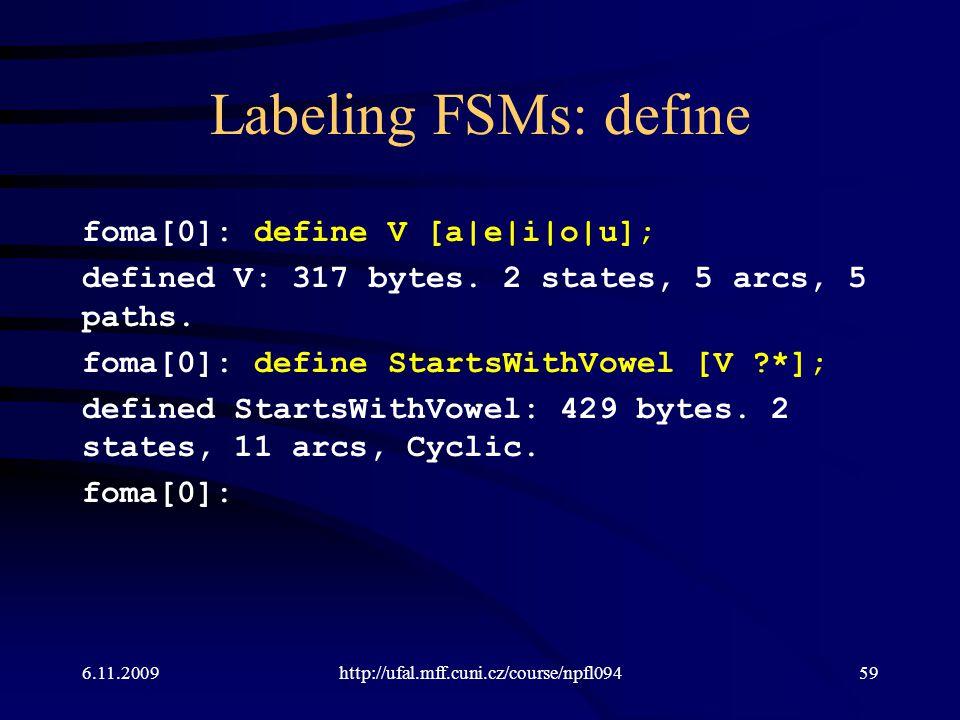 Labeling FSMs: define foma[0]: define V [a|e|i|o|u]; defined V: 317 bytes. 2 states, 5 arcs, 5 paths. foma[0]: define StartsWithVowel [V ?*]; defined