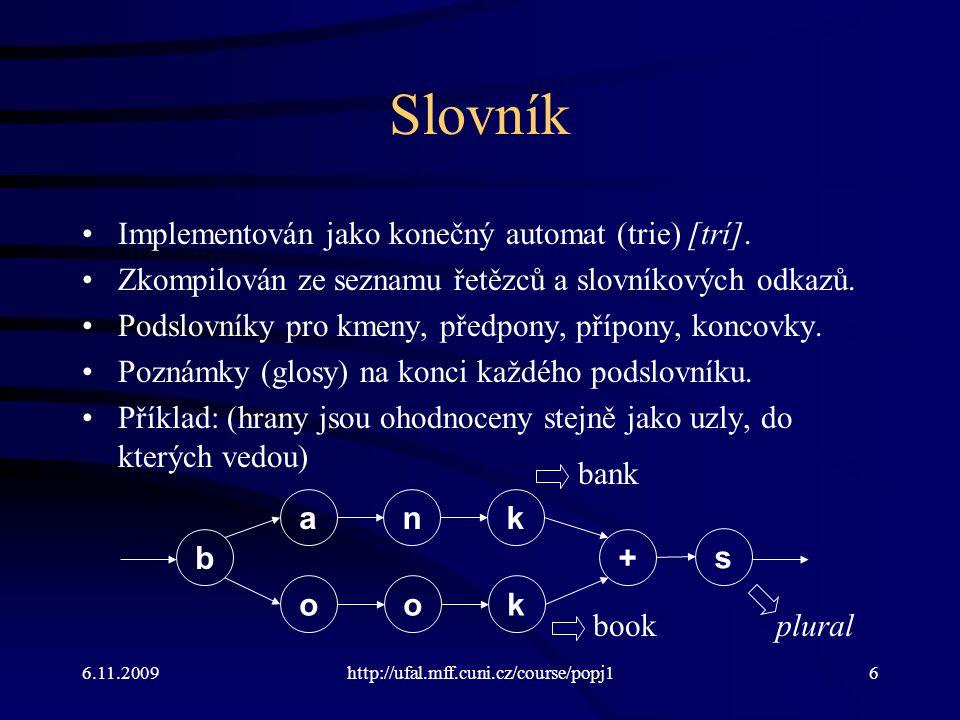 6.11.2009http://ufal.mff.cuni.cz/course/popj147 Slovník pro syntézu Prohodíme povrchovou a lexikální rovinu (glosy).