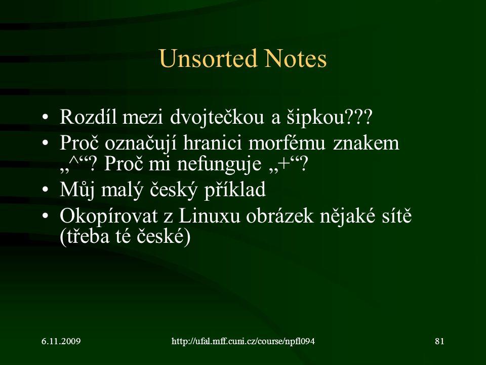 """6.11.2009http://ufal.mff.cuni.cz/course/npfl09481 Unsorted Notes Rozdíl mezi dvojtečkou a šipkou??? Proč označují hranici morfému znakem """"^""""? Proč mi"""