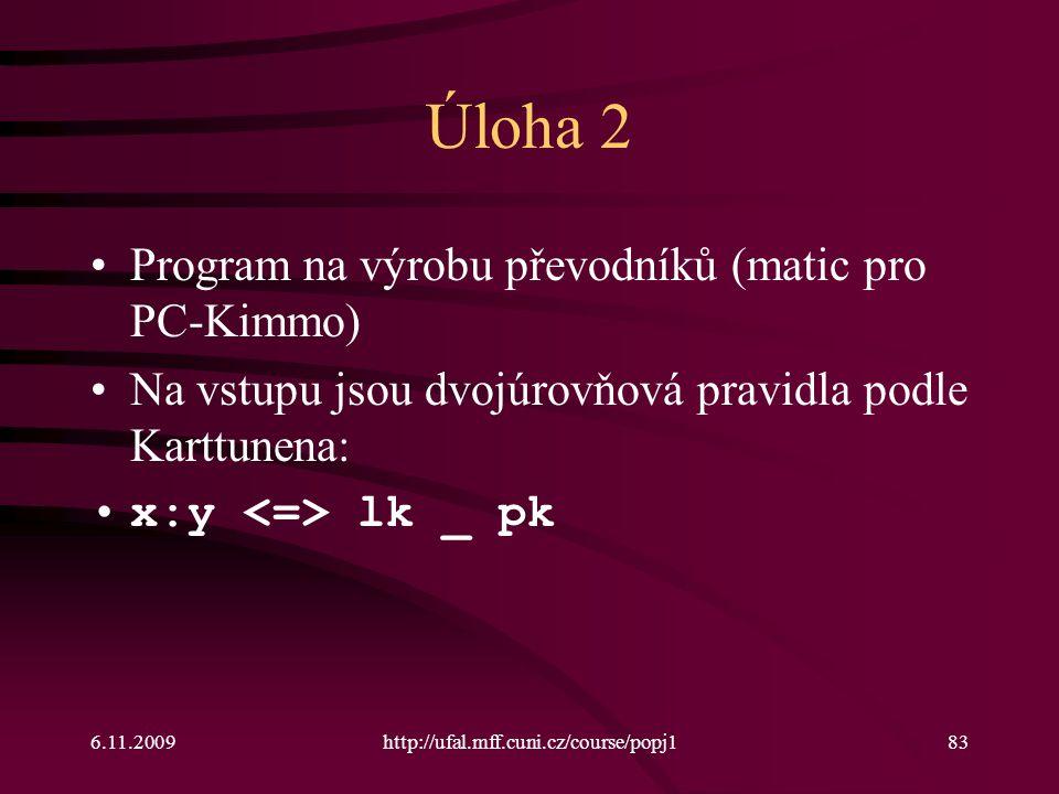 6.11.2009http://ufal.mff.cuni.cz/course/popj183 Úloha 2 Program na výrobu převodníků (matic pro PC-Kimmo) Na vstupu jsou dvojúrovňová pravidla podle K